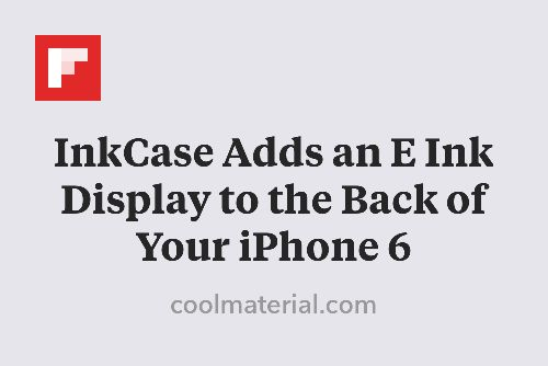 InkCase Adds an E Ink Display to the Back of Your iPhone 6 http://flip.it/RbSkm