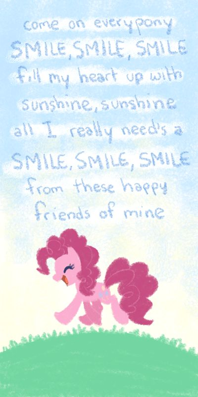 Yes, a perfect gift for me~ Is a smile as wide as a mile To make me happy as can be! Smile - Pinkie Pie