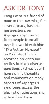 Autism HangoutThis website is a guide for parents, professionals and people with Asperger's Syndrome and their partners.  In this site you will find issues related to Asperger's Syndrome, resources, resource papers Tony has authored, related topics and Tony's presentation schedule.