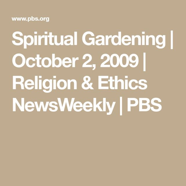 Spiritual Gardening | October 2, 2009 | Religion & Ethics NewsWeekly | PBS