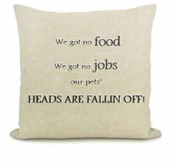 "Dumb and Dumber movie quote Canvas throw pillow! ""We got no food, we got no jobs, our pets HEADS ARE FALLIN OFF!"""