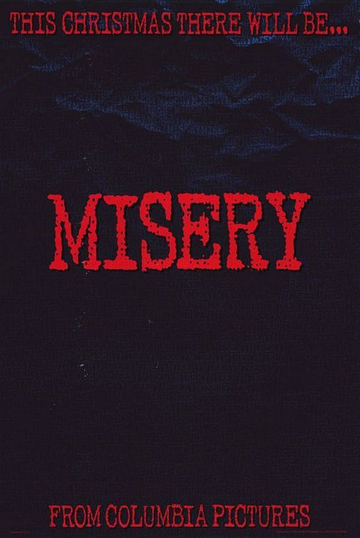 Misery. Book was better than the movie although watching him have his legs/ankles broken made me wince