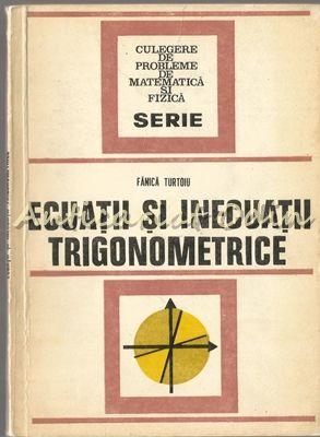 Ecuatii Si Inecuatii Trigonometrice - Fanica Turtoiu