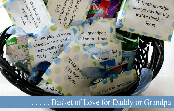 Fun, Meaningful Gift for Dad or Grandpa - ask kids to list the things they love about their dad or g'pa.  Make tags with the quotes.  Find little gifts that represent those quotes, attach the tags and fill a basket.