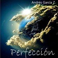 PERFECCION (Segundo Sencillo Del Album Casa) by Andres Garcia Z 1 on SoundCloud