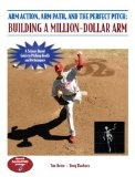 Arm Action, Arm Path, and the Perfect Pitch: Building a Million-Dollar Arm - http://www.learnpitching.com/baseball-books/arm-action-arm-path-and-the-perfect-pitch-building-a-million-dollar-arm/
