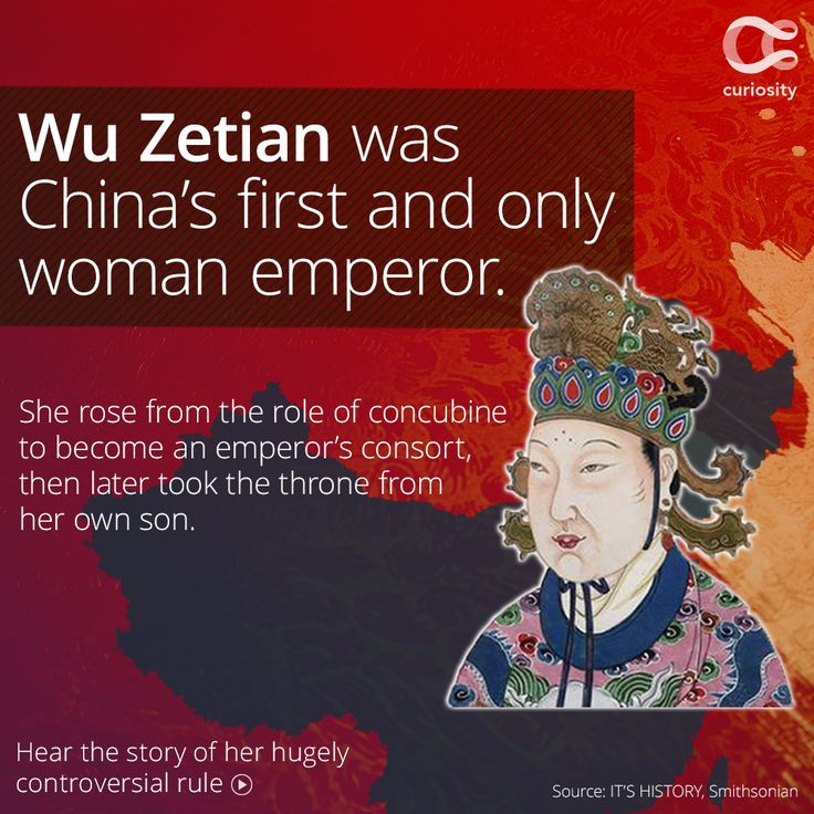 Wu Zetian became a royal concubine at the age of 13, sometime between 636 and 638 AD. After Emperor Taizong died, his son, Emperor Gaozong, kept up an affair with Wu and eventually made her his consort—a title equivalent to wife. Wu would continue to exert her influence over male rulers, including her own sons, until she declared herself emperor in 690. She ruled from then until her death in 705.   Click above to learn more!