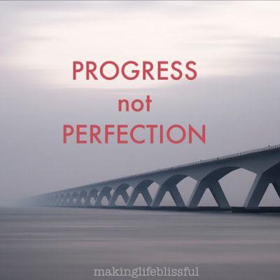Progress Not Perfection | Making Life Blissful