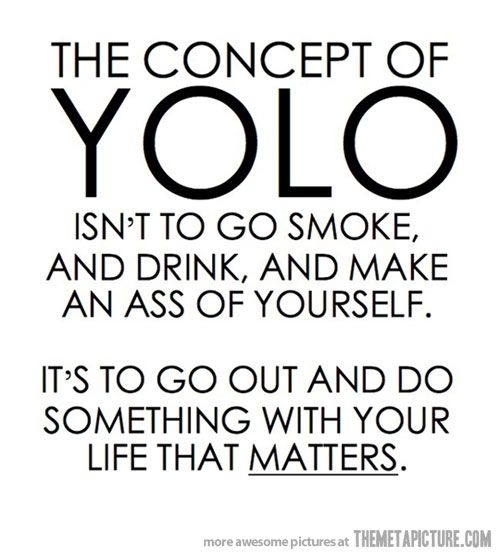exactlyYolo, Life, Inspiration, Quotes, Truths, So True, Living Once, Things, People