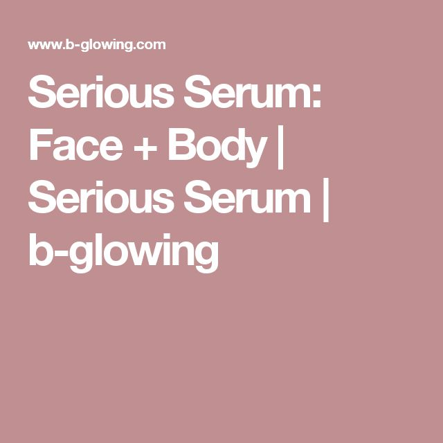 Serious Serum: Face + Body | Serious Serum | b-glowing