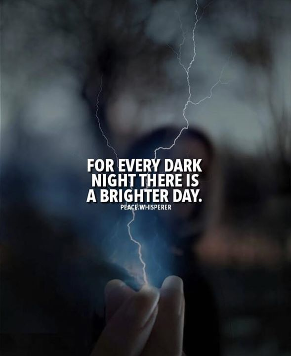 For Every Dark Night There Is A Brighter Day Best Positive Quotes Positive Quotes Bright Day Quotes