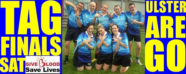 The All Ireland Tag Rugby Finals Are ON SAT: THERE IS MAJOR ULSTER INVOLVEMENT!!!!!!!!!!!!!!!!!!!!!!! live on www.intouchrugby.com