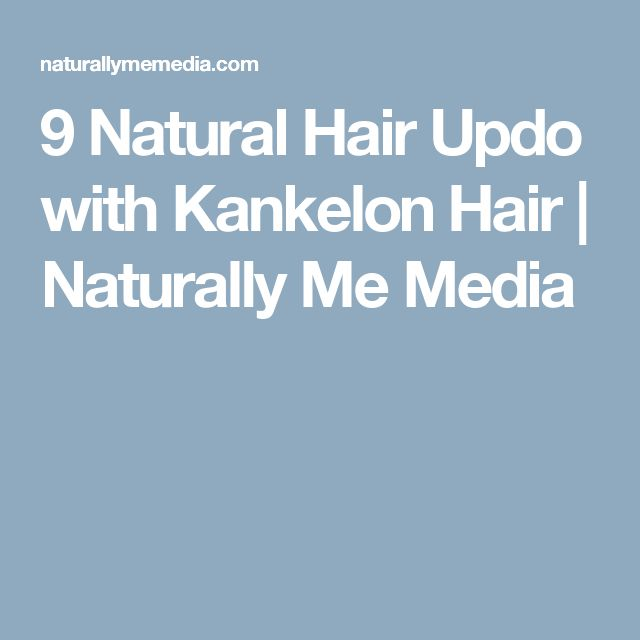 9 Natural Hair Updo with Kankelon Hair | Naturally Me Media