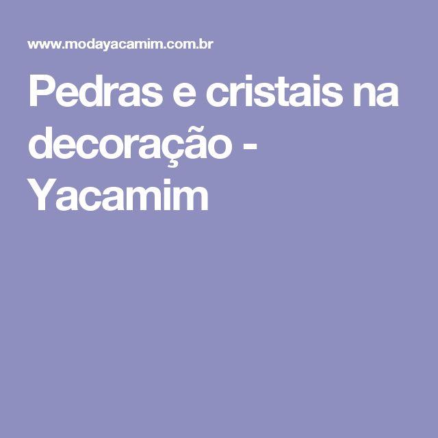 Pedras e cristais na decoração - Yacamim
