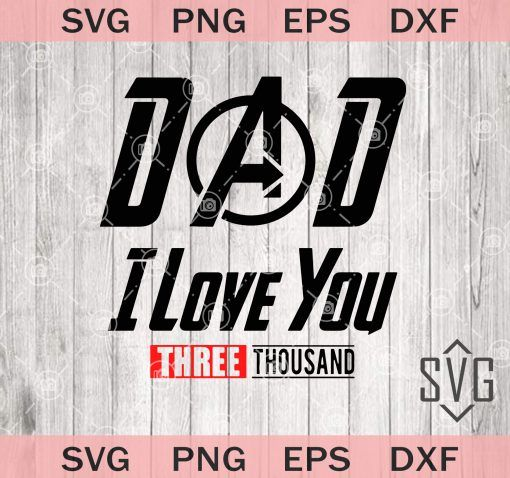 Download Dad I Love You Three Thousand Svg, png, Dxf, Eps, Avenger ...