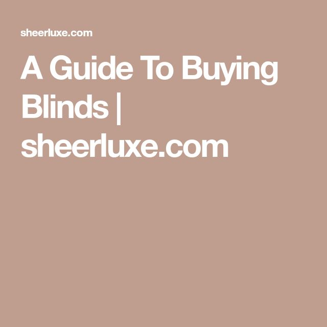 A Guide To Buying Blinds | sheerluxe.com