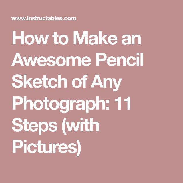 How to Make an Awesome Pencil Sketch of Any Photograph: 11 Steps (with Pictures)
