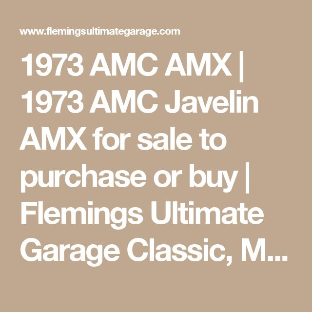1973 AMC AMX | 1973 AMC Javelin AMX for sale to purchase or buy | Flemings Ultimate Garage Classic, Muscle, Exotic Cars for Sale to buy
