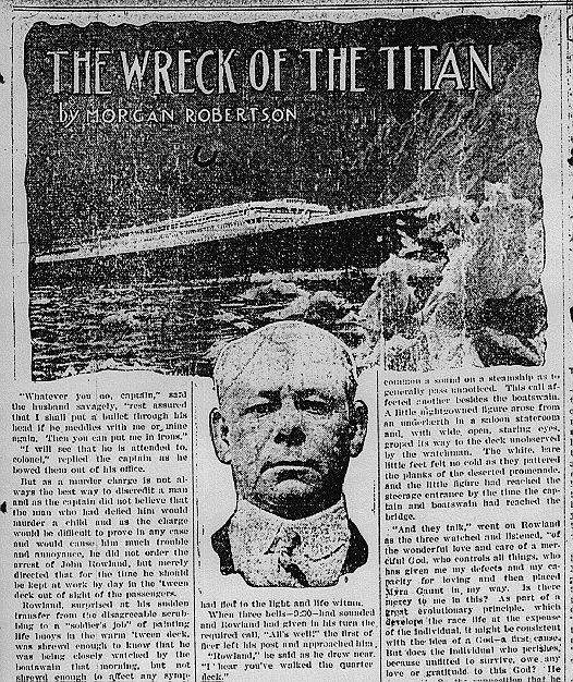 """641SHARES COMMENTS In 1898 a man named Morgan Robertson penned a book titled """"Wreck of the Titan"""" about a luxury liner deemed unsinkable that was going too fast in the North Atlantic in April and hit an iceberg killing most everyone on board due to lack of lifeboat"""