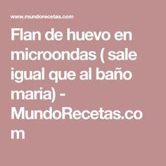 Flan de huevo en microondas ( sale igual que al baño maria) - MundoRecetas.com