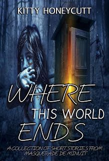 Arlena's Blog Information For Various Authors : Where This World Ends (A Collection of Short Stories from Masquerade de Minuit) By: Kitty Honeycutt February 10-15, 2018