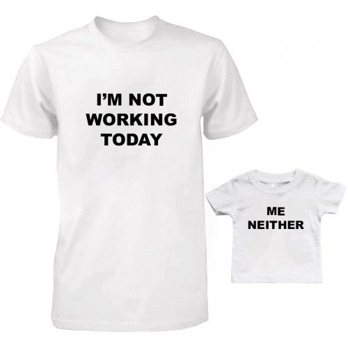 I'm not working today me neither Daddy and Baby Matching T