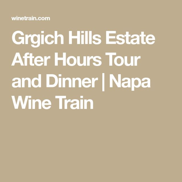 Grgich Hills Estate After Hours Tour and Dinner | Napa Wine Train