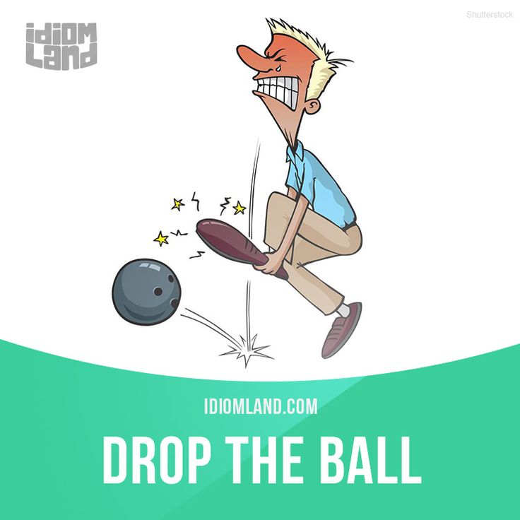 "Idiom Land - App ""Drop the ball"" means ""to make a mistake, to fail"". Example: Thomas dropped the ball when he forgot to pick his girlfriend up at the train station."