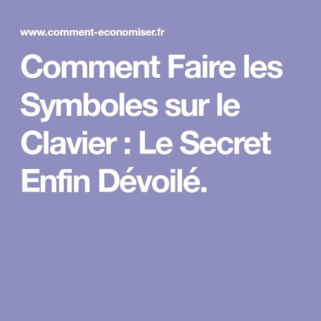 Comment Faire les Symboles sur le Clavier : Le Secret Enfin Dévoilé.