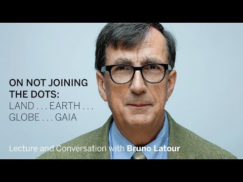 (2) Bruno Latour | On Not Joining the Dots || Radcliffe Institute - YouTube