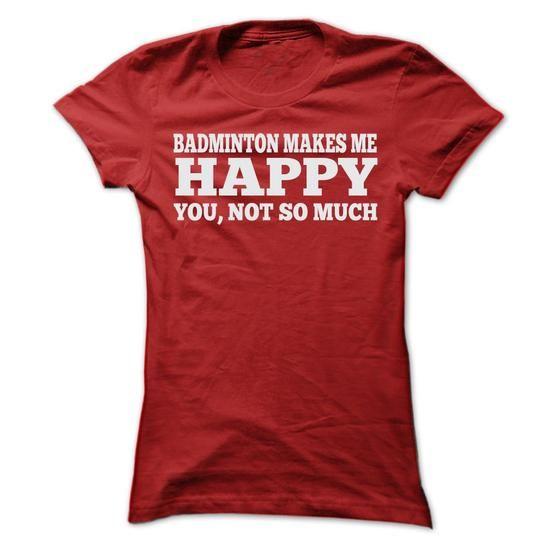 BADMINTON MAKES ME HAPPY T SHIRTS #teeshirt #Tshirt