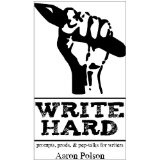 Write Hard: Prompts, Prods, and Pep-talks for Writers (Kindle Edition)By Aaron Polson