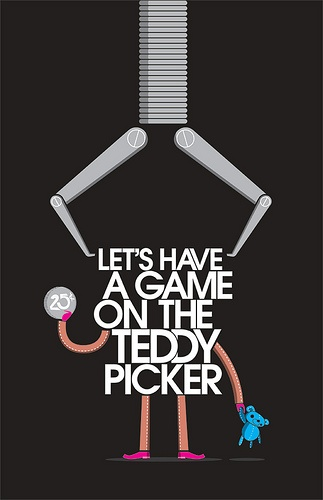 LET'S HAVE A GAME ON THE TEDDY PICKER NOT QUICK ENOUGH CAN I HAVE IT QUICKER? ALREADY THICK AND YOU'RE GETTING THICKER.