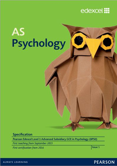 Edexcel Psychology AS (8PS0) Specification. Exam June 2016 onwards. http://qualifications.pearson.com/content/dam/pdf/A%20Level/Psychology/2015/specification-and-sample-assessments/Pearson-Edexcel-Specification-Advanced-Subsidiary-GCE-in-Psychology.pdf