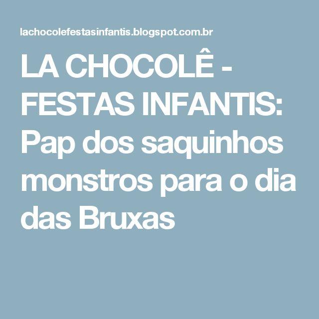 LA CHOCOLÊ - FESTAS INFANTIS: Pap dos saquinhos monstros para o dia das Bruxas