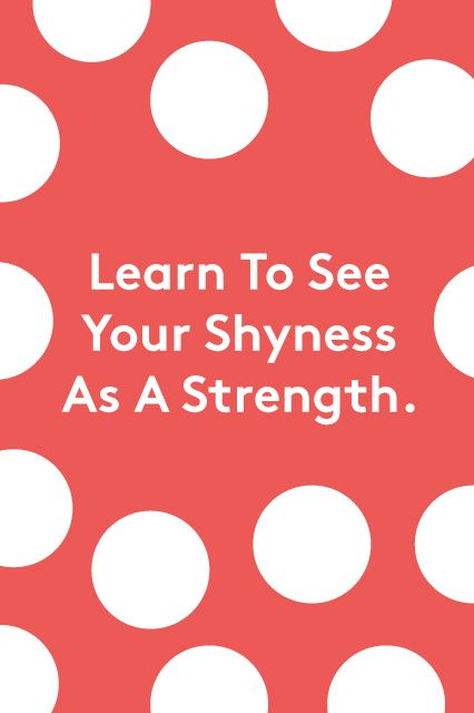 """Feeling Shy? Here's How To Get Your Way Being shy is often described as a drawback, but it's actually a really valuable quality and — especially when you're a shy person who might be a little self-conscious about it — it's important to understand why. """"Shy people are very good observers, not busy being known or making sure everyone sees them, so they're usually very aware of others and good at picking up on themes in a ..."""
