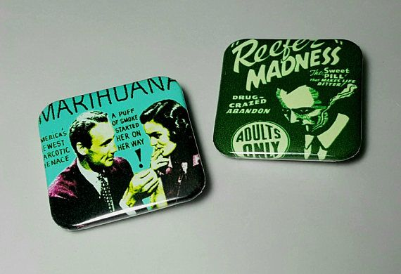 Check out this item in my Etsy shop https://www.etsy.com/listing/552124958/reefer-madness-pins-buttons-marajuana