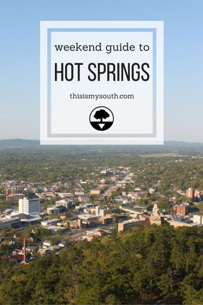 Weekend Guide to Hot Springs, Arkansas