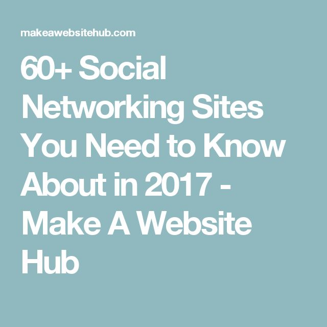 60+ Social Networking Sites You Need to Know About in 2017 - Make A Website Hub