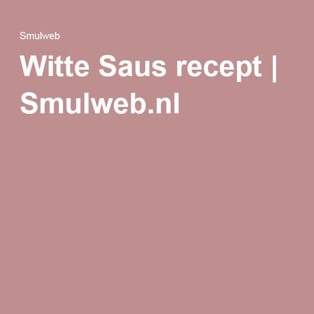 Witte Saus recept   Smulweb.nl