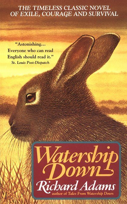 "A terrific book - Richard Adams' ""Watership Down"".  Only book I've read where rabbits are portrayed realistically as villains and creepy death-gods.  The movie's pretty good, too."