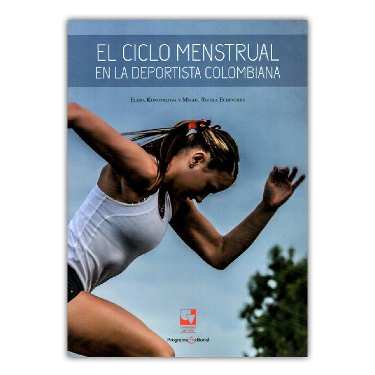El ciclo menstrual en la deportista colombiana – Elena Konovalova, Misael Rivera Echeverry – Universidad del Valle www.librosyeditores.com Editores y distribuidores.