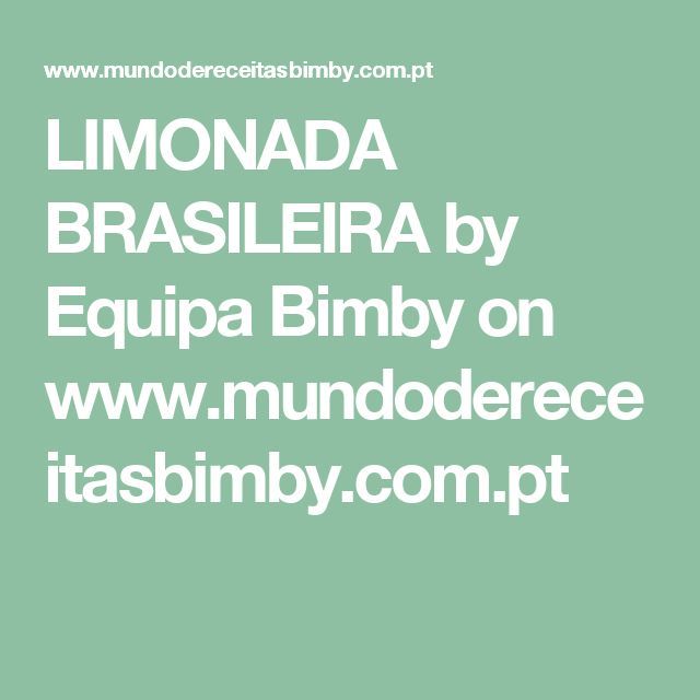 LIMONADA BRASILEIRA by Equipa Bimby  on www.mundodereceitasbimby.com.pt