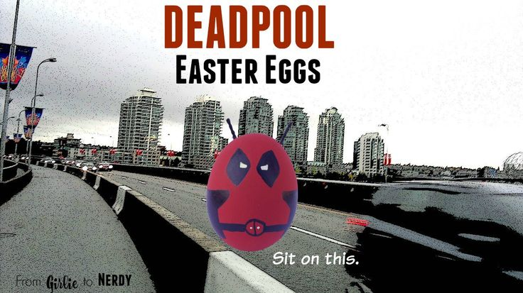 Deadpool Easter Eggs Nerdy Easter Egg Ideas