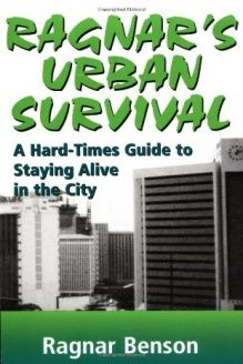 2000 Ragnar's Urban Survival  A Hard-Times Guide to Staying Alive in the City, 978-1581600599, Ragnar Benson, Paladin Press