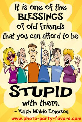 Good Quote For A Class Reunion - It is one of the blessings of old friends that you can afford to be stupid with them.  More class reunion quotes, plus class reunion favors at http://www.photo-party-favors.com