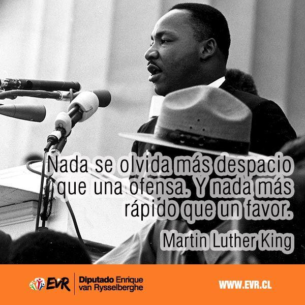 """""""Nada se olvida más despacio que una ofensa. Y nada más rápido que un favor"""". Martin Luther King"""