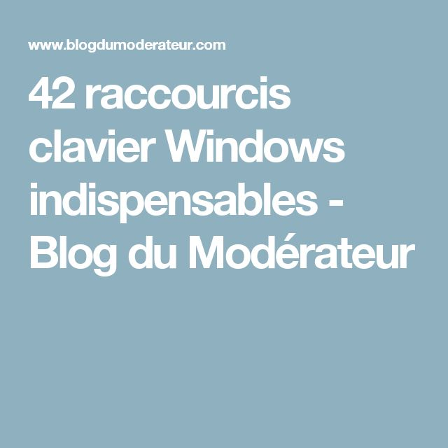 42 raccourcis clavier Windows indispensables - Blog du Modérateur