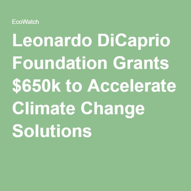 Leonardo DiCaprio Foundation Grants $650k to Accelerate Climate Change Solutions - truly an inspired man.  Here is a true leader !