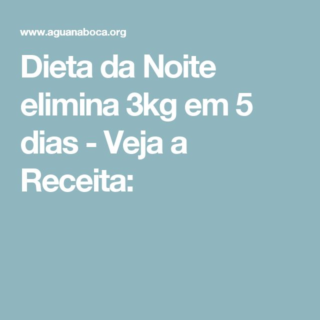 Dieta da Noite elimina 3kg em 5 dias - Veja a Receita: